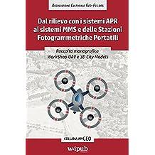 Raccolta monografica WorkShop UAV e 3D City Models: Dal rilievo con i sistemi APR ai sistemi MMS e delle Stazioni Fotogrammetriche Portatili (myGeo) (Italian Edition)