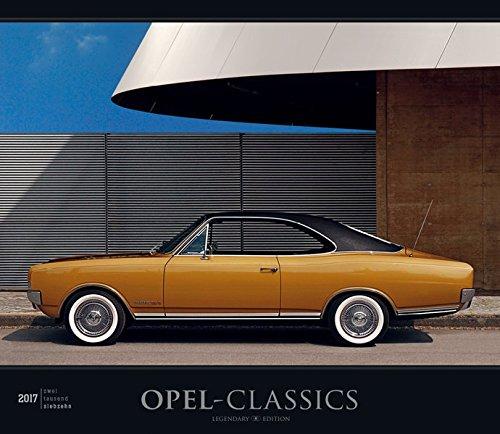 Opel-Classics 2017 - Oldtimer - Bildkalender (33,5 x 29) - Autokalender - Technikkalender - Fahrzeuge