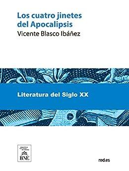 Los Cuatro Jinetes Del Apocalipsis por Vicente Blasco Ibáñez Gratis