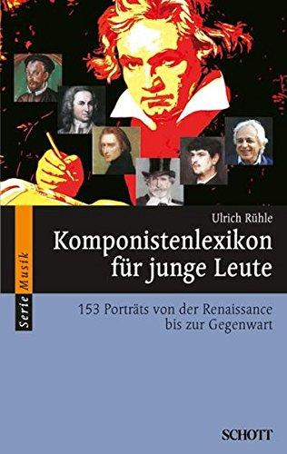 Komponistenlexikon für junge Leute: 153 Porträts von der Renaissance bis zur Gegenwart (Serie Musik) - Renaissance Serie