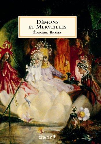 Démons et Merveilles : Fées, lutins, sorcières et autres créatures magiques par Edouard Brasey