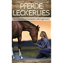 Pferde Leckerlies - Gesunde Pferdeleckereien selbst gemacht: Für Pferde backen : Das große Schlemmerbuch für Pferde (Kochen für Pferde - wenn Pferde kochen könnten )