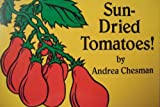 Sun-dried Tomatoes by Andrea Chesman (1990-06-06)