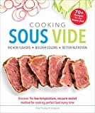 Cooking Sous Vide: Richer Flavors - Bolder Colors - Better Nutrition; Discover the low-temperature,