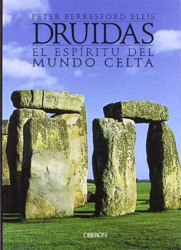 Druidas: El espíritu del mundo celta (Historia) por Peter Berresford Ellis