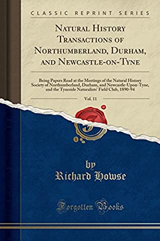 Natural History Transactions of Northumberland, Durham, and Newcastle-on-Tyne, Vol. 11: Being Papers Read at the Meetings of the Natural History ... the Tyneside Naturalists' Field Club,
