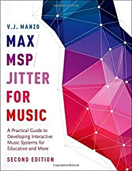Max/MSP/Jitter for Music: A Practical Guide to Developing Interactive Music Systems for Education and More by V. J. Manzo (2016-08-01)
