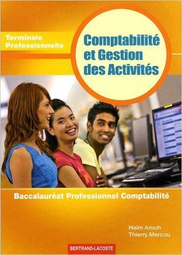 Comptabilité et Gestion des Activités Tle Professionnelle : Baccalauréat Professionnel Comptabilité de Haïm Arouh,Thierry Mercou ( 24 avril 2009 )