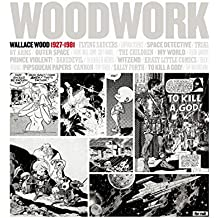 Woodwork: Wallace Wood 1927-1981