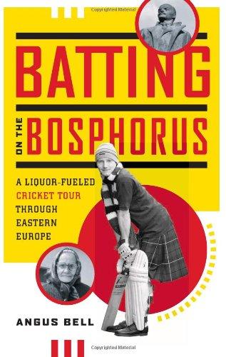 Batting on the Bosphorus: A Liquor-Fueled Cricket Tour Through Eastern Europe por Angus Bell