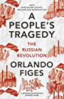 A People's Tragedy - The Russian Revolution – centenary edition with new introduction