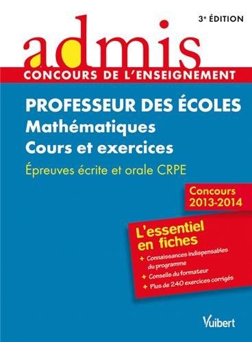 Concours Professeur des écoles - Mathématiques - Cours et exercices - Epreuves écrite et orale - Admis - L'essentiel en fiches - Session 2013-2014 - CRPE