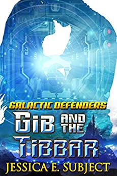 GIB and the Tibbar (Galactic Defenders Book 3) (English Edition) von [Subject, Jessica E.]