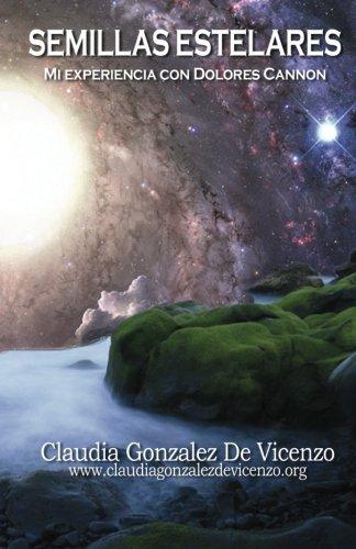 Semillas Estelares: Mi experiencia con Dolores Cannon: Volume 1