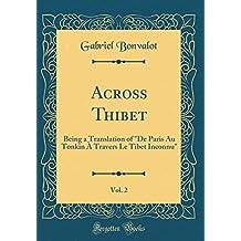 Across Thibet, Vol. 2: Being a Translation of de Paris Au Tonkin À Travers Le Tibet Inconnu (Classic Reprint)