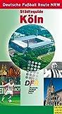 Städteguide Köln. Deutsche Fußball Route NRW (Deutsche Fussball Route NRW)