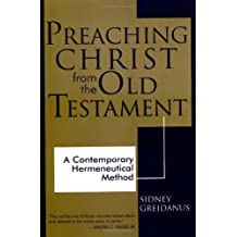Preaching Christ from the Old Testament: A Contemporary Hermeneutical Method by Sidney Greidanus (1999-07-13)