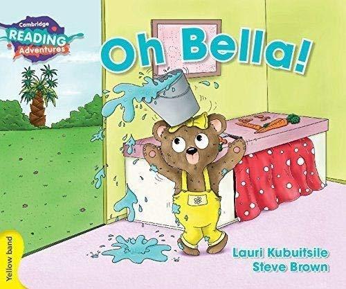 Oh Bella! Yellow Band (Cambridge Reading Adventures)