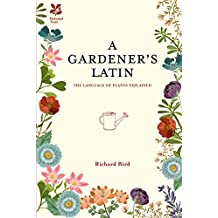 A Gardener's Latin: The language of plants explained: The Language of Plants Explained (National Trust Home & Garden)