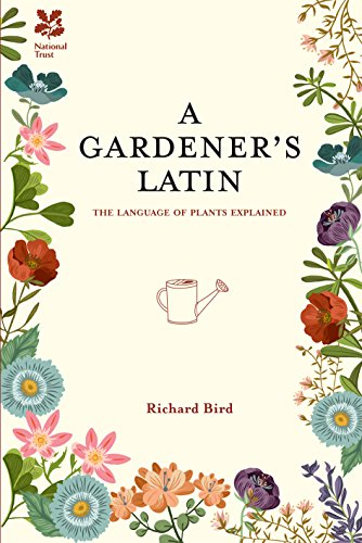 A Gardener's Latin: The Language of Plants Explained (National Trust Home & Garden)