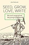 #4: Seed, Grow, Love, Write: One man's unexpected and slow journey to fulfillment