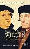 Vom unfreien Willen: Martin Luther in der Auseinandersetzung mit Erasmus von Rotterdam