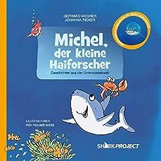 Michel, der kleine Haiforscher: Geschichten aus der Unterwasserwelt (Michel, der kleine Weiße Hai - Band 1)