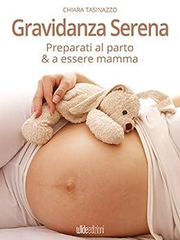 Gravidanza Serena: Preparati al parto e a essere Mamma di [Tasinazzo, Chiara]