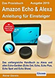 Das Praxisbuch Amazon Echo & Alexa - Anleitung für Einsteiger (Ausgabe 2019): Das umfangreiche Handbuch zu Alexa und allen Ec