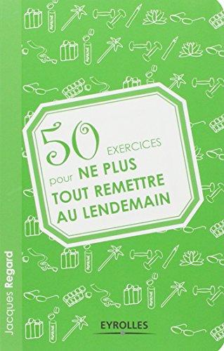 50 exercices pour ne plus tout remettre au lendemain par Jacques Regard
