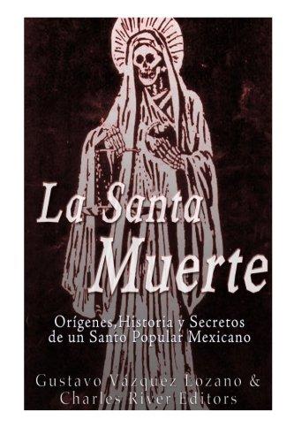 La Santa Muerte: Origenes, Historia y Secretos de un Santo Popular Mexicano por Gustavo Vázquez Lozano