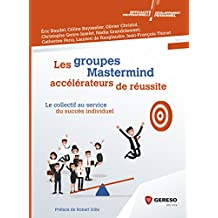 Les groupes Mastermind : accélérateurs de réussite: Le collectif au service du succès individuel