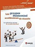 Les groupes Mastermind - Accélérateurs de réussite: Le collectif au service du succès individuel