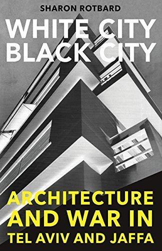 White City, Black City: Architecture and War in Tel Aviv and Jaffa by Rotbard, Sharon (2015) Paperback