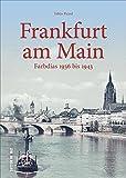 Frankfurt am Main in frühen Farbdias von 1936 bis 1943, einzigartige Fotoschätze aus dem Institut für Stadtgeschichte (Sutton Archivbilder) - Tobias Picard