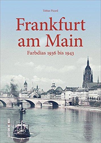 Frankfurt am Main in frühen Farbdias von 1936 bis 1943, einzigartige Fotoschätze aus dem Institut für Stadtgeschichte (Sutton Archivbilder)