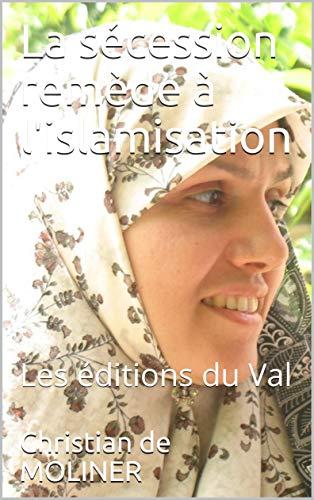 Couverture du livre La sécession remède à l'islamisation: Les éditions du Val