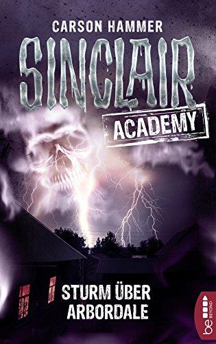 Sinclair Academy - 04: Sturm über Arbordale (Die neuen Geisterjäger)