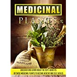 Medicinal Plants: Discover and Learn About the Top 5 Benefits of These Medicinal Plants to Become Healthy and Self-Healed (medicinal plants, herbs,medicinal ... properties, medicinal) (English Edition)