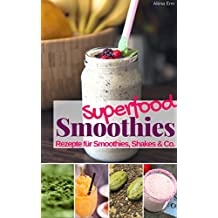 Superfood Smoothies: Rezepte für Smoothies, Shakes & Co. (Gesund & Fit mit Smoothies 10)