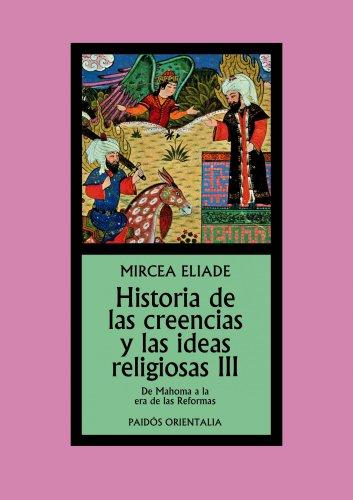 Historia de las creencias y las ideas religiosas  III: De Mahoma a la era de las Reformas (Orientalia) por Mircea Eliade