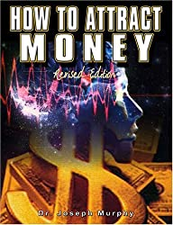 How to Attract Money: The Law of Attraction, Revised Edition by Joseph Murphy (2007-01-01)