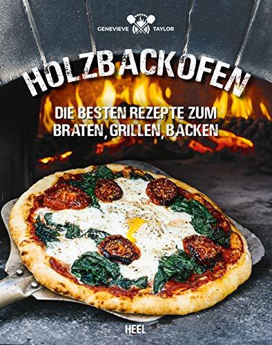 Holzbackofen: Die besten Rezepte zum Braten, Grillen, Backen (Buch Kochen Pizza-ofen)