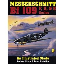 Messerschmitt Bf 109 F, G, & K Series: An Illustrated Study