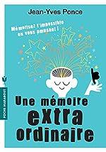 Une mémoire extraordinaire - Mémorisez l'impossible en vous amusant de Jean-Yves Ponce