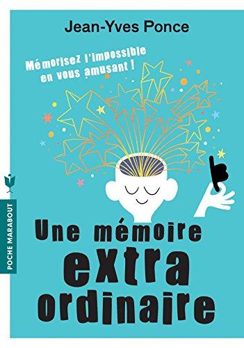 Votre mémoire est extraordinaire : Mémorisez l'impossible en vous amusant