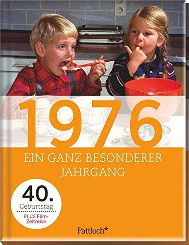 1976: Ein ganz besonderer Jahrgang - 40. Geburtstag (Jahrgang Geburtstag 40)