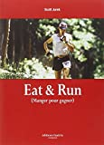 Eat & Run : Mon improbable ascension jusqu'au sommet de l'ultramarathon