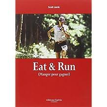 Eat & Run : Mon improbable ascension jusqu'au sommet de l'ultramarathon