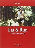 Eat & Run - Mon improbable ascension jusqu'au sommet de l'ultramarathon